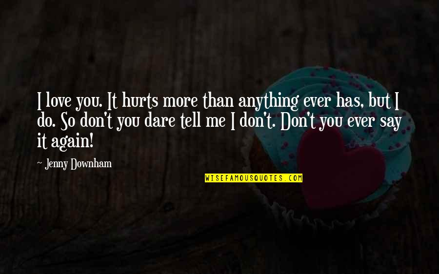 It Hurts But I Love You Quotes: top 48 famous quotes about ...