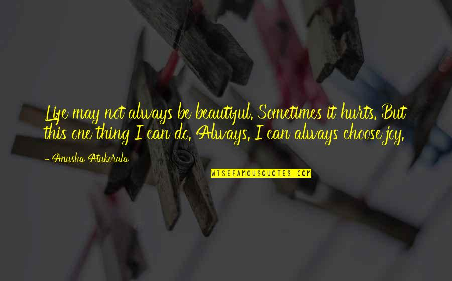 It Hurts But Quotes By Anusha Atukorala: Life may not always be beautiful. Sometimes it