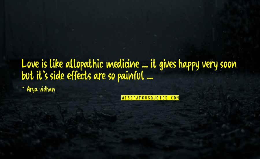 It Hurts But Quotes By Arya Vidhan: Love is like allopathic medicine ... it gives