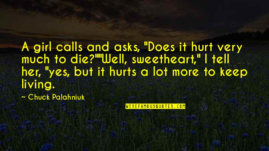 "It Hurts But Quotes By Chuck Palahniuk: A girl calls and asks, ""Does it hurt"