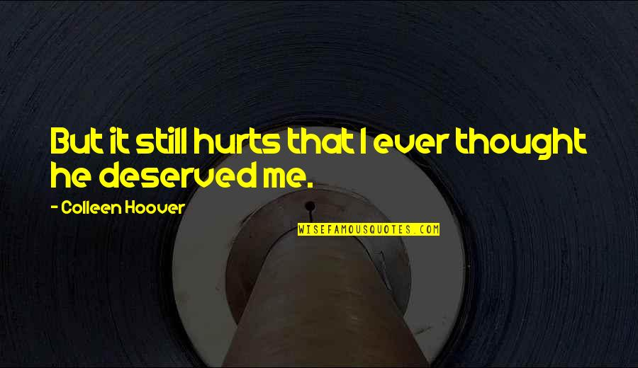 It Hurts But Quotes By Colleen Hoover: But it still hurts that I ever thought