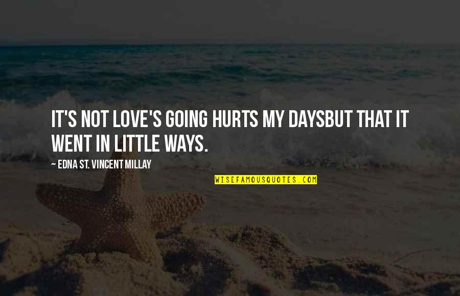 It Hurts But Quotes By Edna St. Vincent Millay: It's not love's going hurts my daysBut that