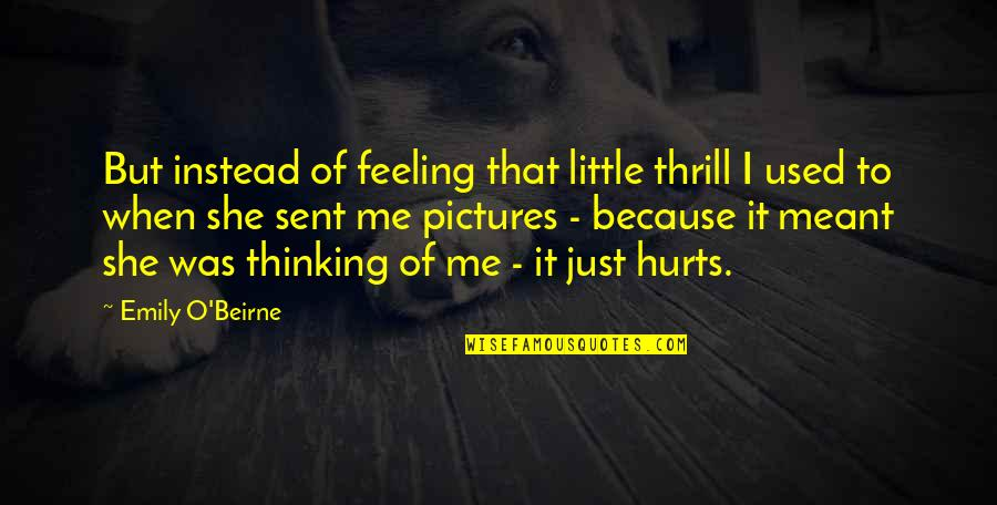 It Hurts But Quotes By Emily O'Beirne: But instead of feeling that little thrill I