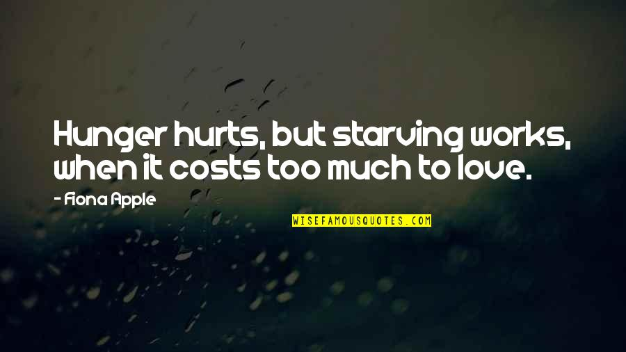 It Hurts But Quotes By Fiona Apple: Hunger hurts, but starving works, when it costs