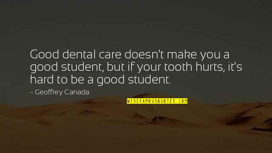 It Hurts But Quotes By Geoffrey Canada: Good dental care doesn't make you a good