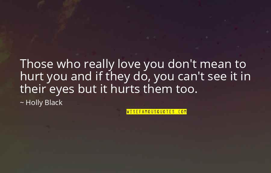 It Hurts But Quotes By Holly Black: Those who really love you don't mean to