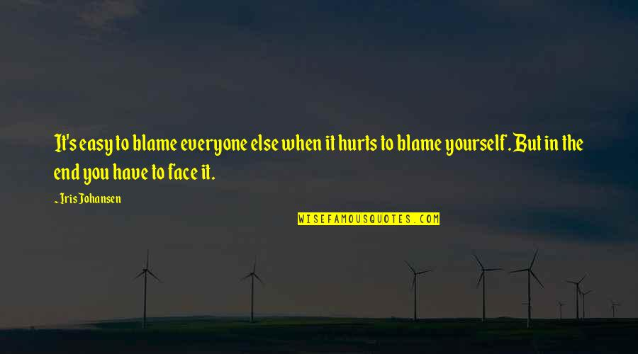It Hurts But Quotes By Iris Johansen: It's easy to blame everyone else when it