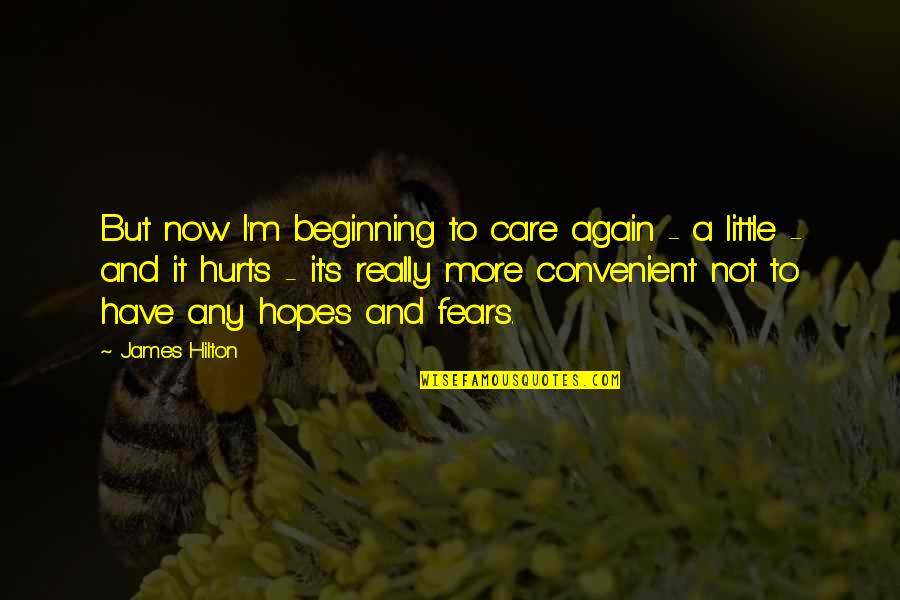 It Hurts But Quotes By James Hilton: But now I'm beginning to care again -