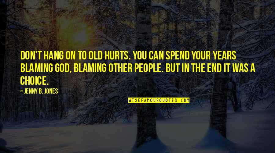 It Hurts But Quotes By Jenny B. Jones: Don't hang on to old hurts. You can