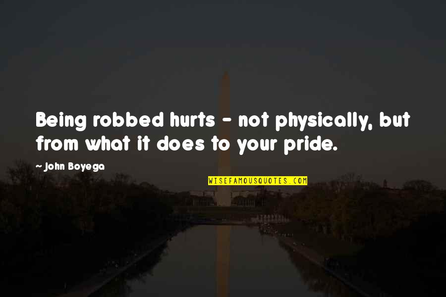 It Hurts But Quotes By John Boyega: Being robbed hurts - not physically, but from