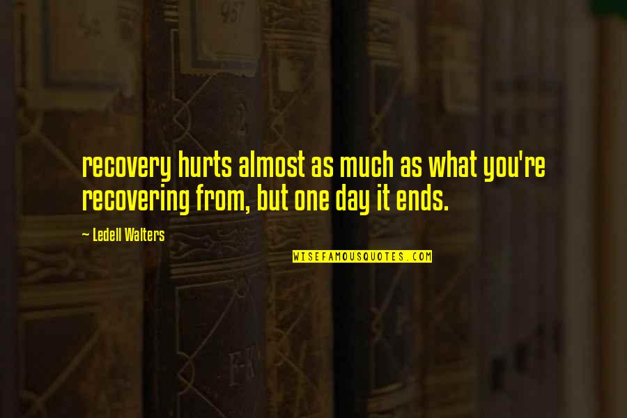 It Hurts But Quotes By Ledell Walters: recovery hurts almost as much as what you're