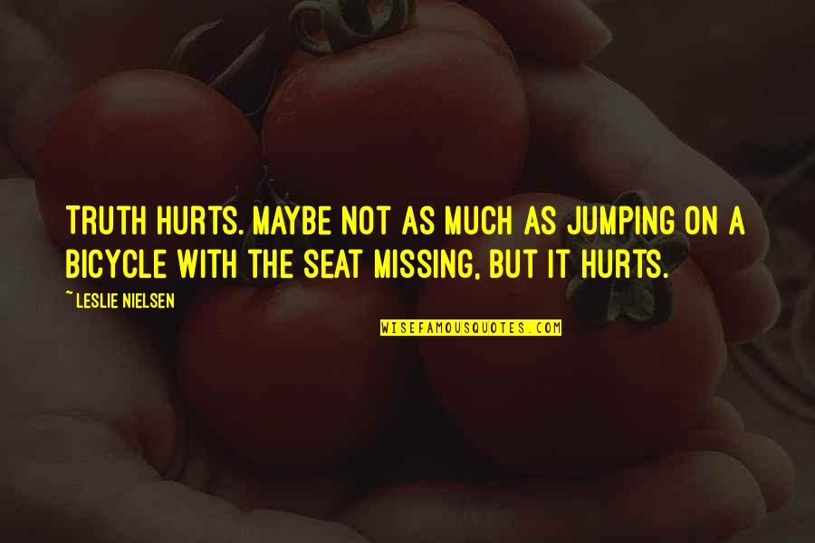 It Hurts But Quotes By Leslie Nielsen: Truth hurts. Maybe not as much as jumping