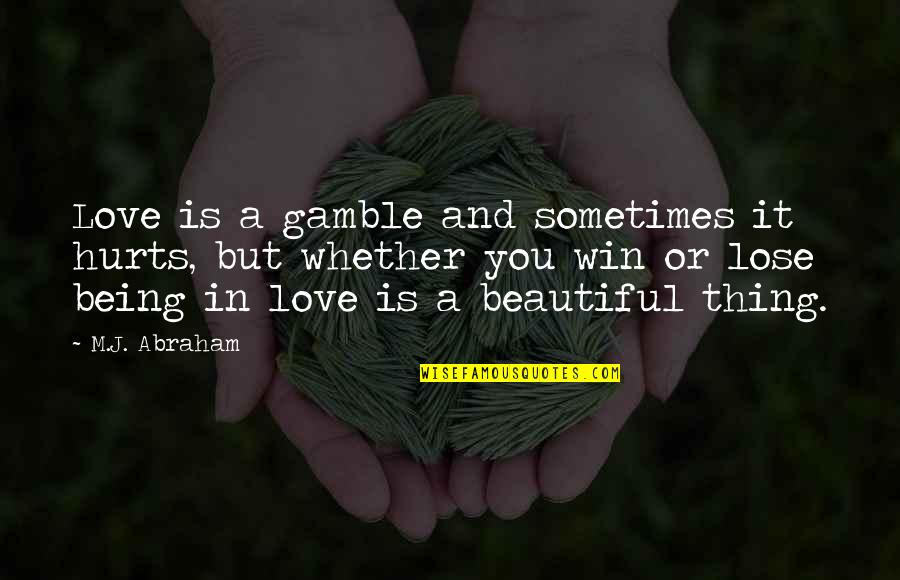 It Hurts But Quotes By M.J. Abraham: Love is a gamble and sometimes it hurts,