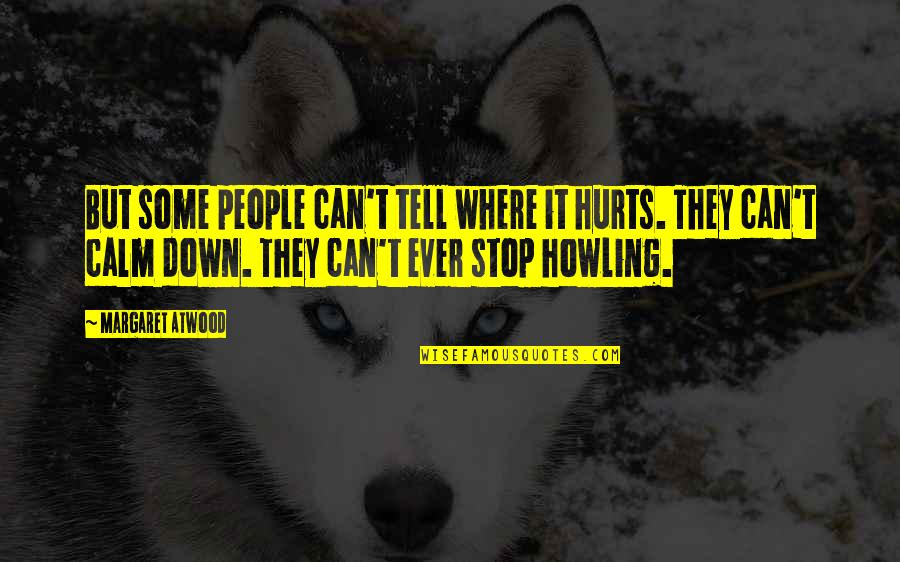 It Hurts But Quotes By Margaret Atwood: But some people can't tell where it hurts.