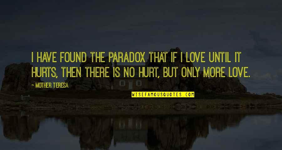 It Hurts But Quotes By Mother Teresa: I have found the paradox that if I