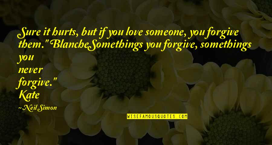 It Hurts But Quotes By Neil Simon: Sure it hurts, but if you love someone,