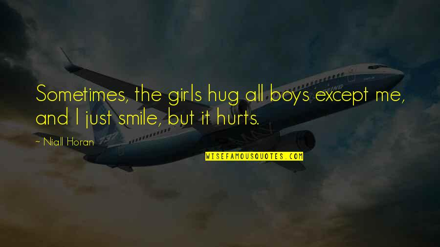 It Hurts But Quotes By Niall Horan: Sometimes, the girls hug all boys except me,