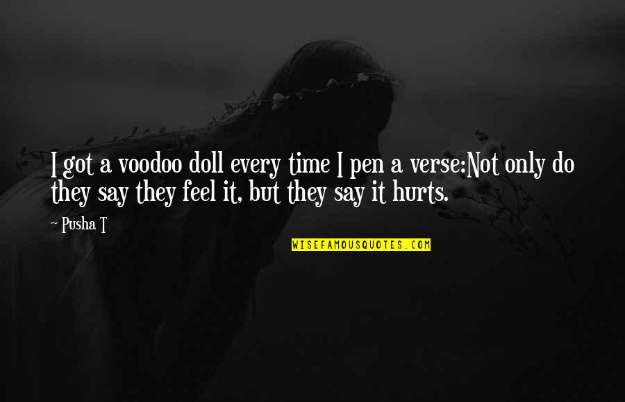 It Hurts But Quotes By Pusha T: I got a voodoo doll every time I