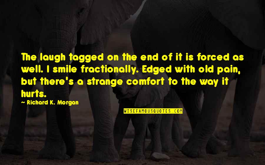 It Hurts But Quotes By Richard K. Morgan: The laugh tagged on the end of it