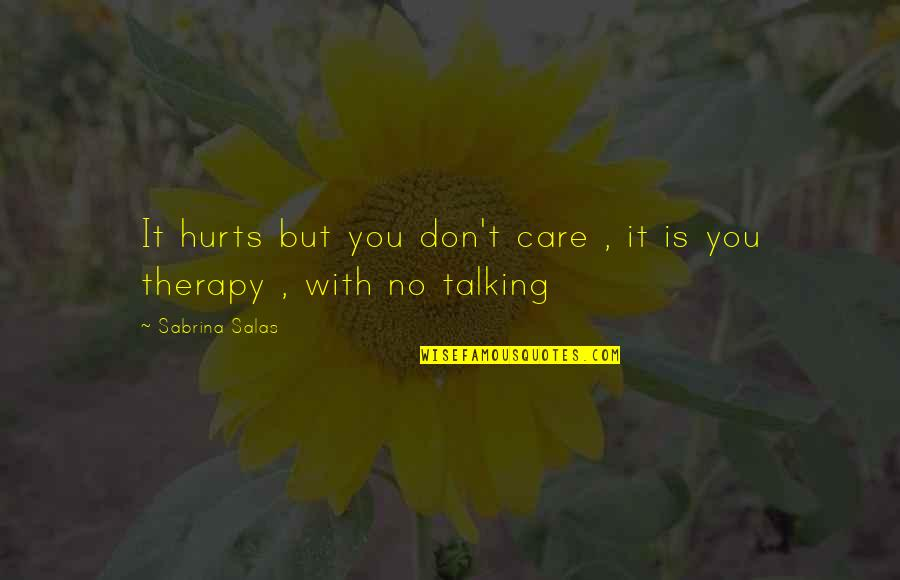 It Hurts But Quotes By Sabrina Salas: It hurts but you don't care , it