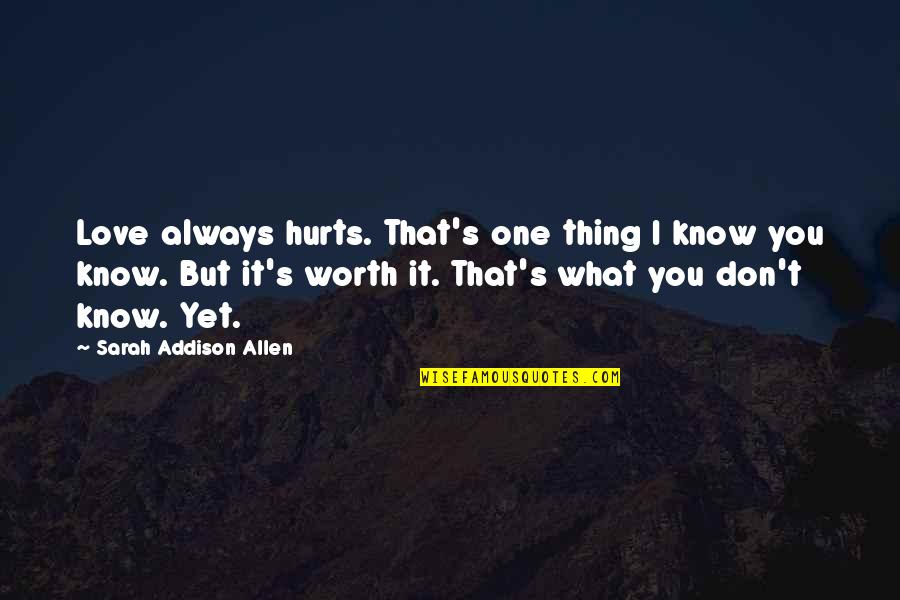 It Hurts But Quotes By Sarah Addison Allen: Love always hurts. That's one thing I know