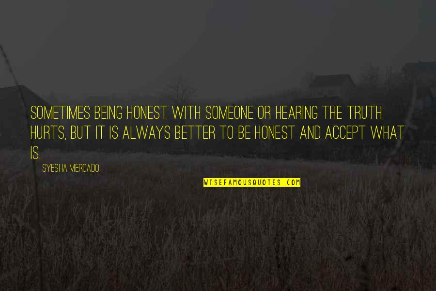 It Hurts But Quotes By Syesha Mercado: Sometimes being honest with someone or hearing the