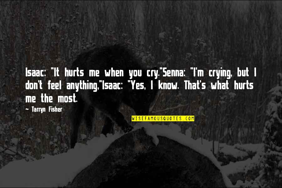 "It Hurts But Quotes By Tarryn Fisher: Isaac: ""It hurts me when you cry.""Senna: ""I'm"
