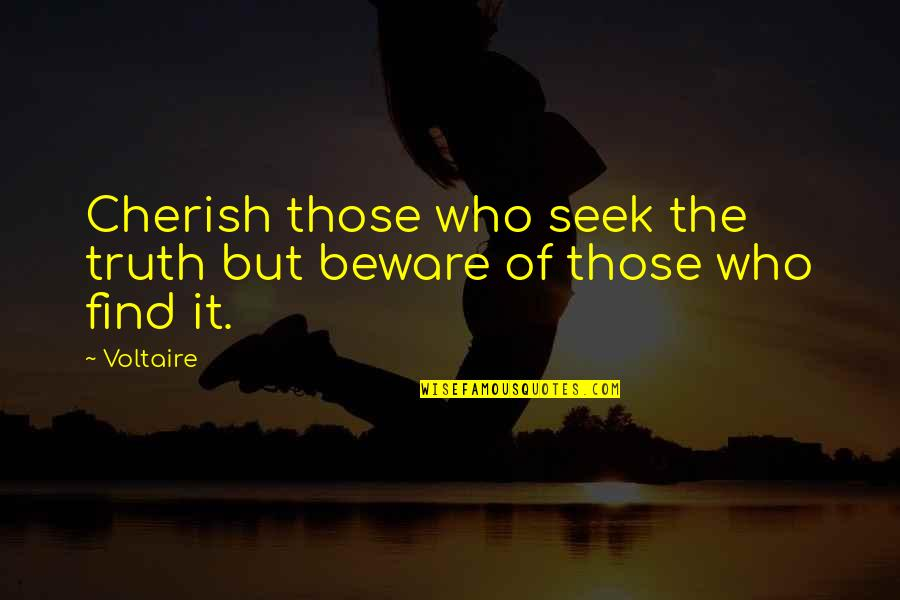 It Hurts But Quotes By Voltaire: Cherish those who seek the truth but beware