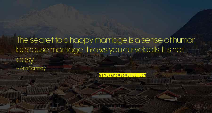 It Is Not Easy Quotes By Ann Romney: The secret to a happy marriage is a