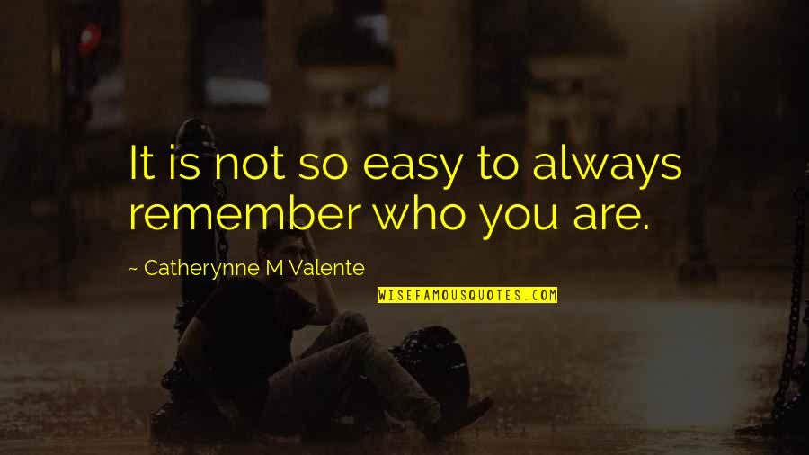 It Is Not Easy Quotes By Catherynne M Valente: It is not so easy to always remember
