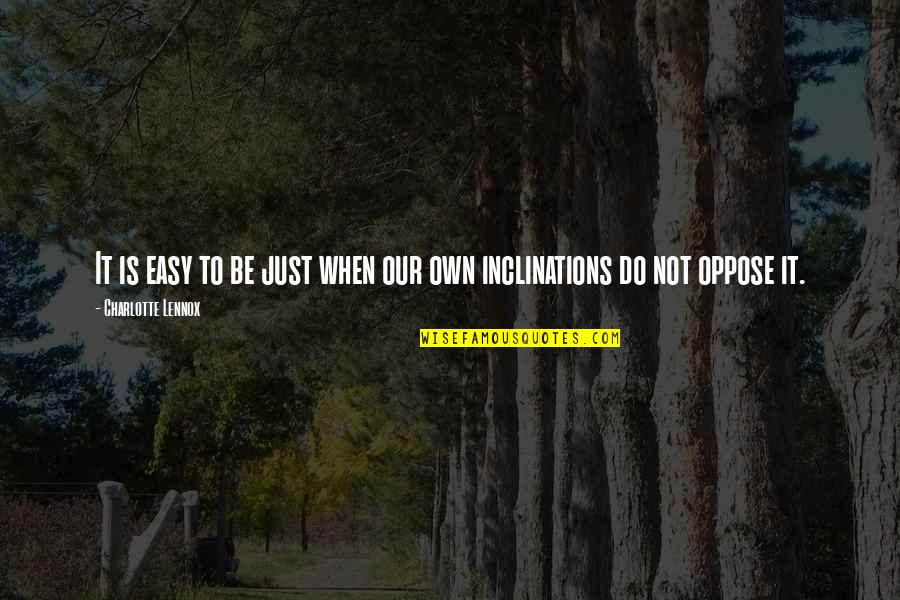 It Is Not Easy Quotes By Charlotte Lennox: It is easy to be just when our