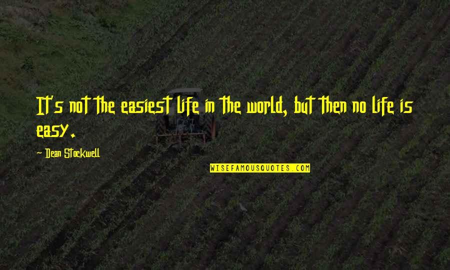 It Is Not Easy Quotes By Dean Stockwell: It's not the easiest life in the world,