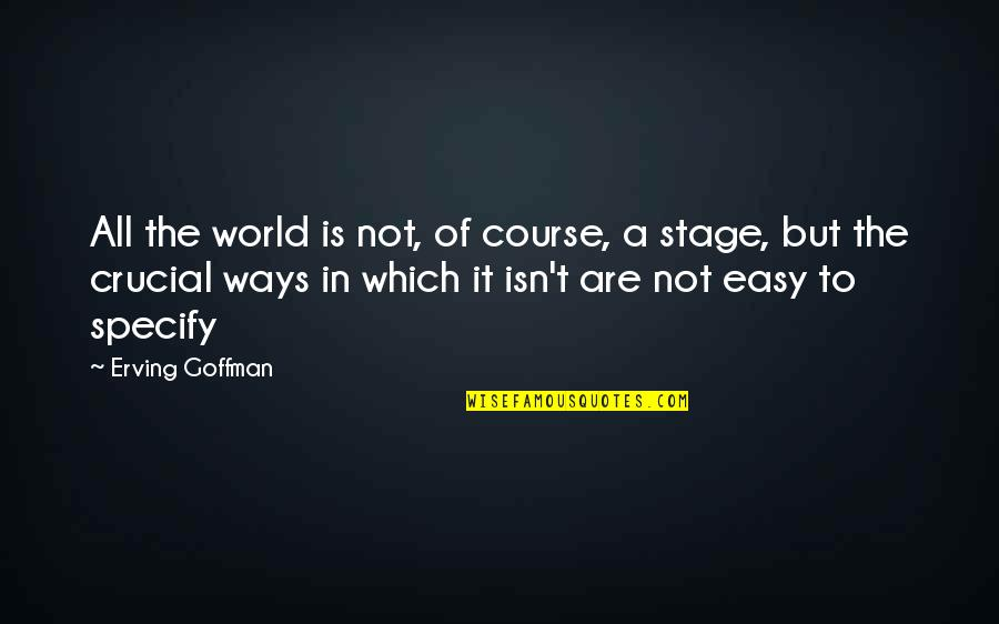 It Is Not Easy Quotes By Erving Goffman: All the world is not, of course, a