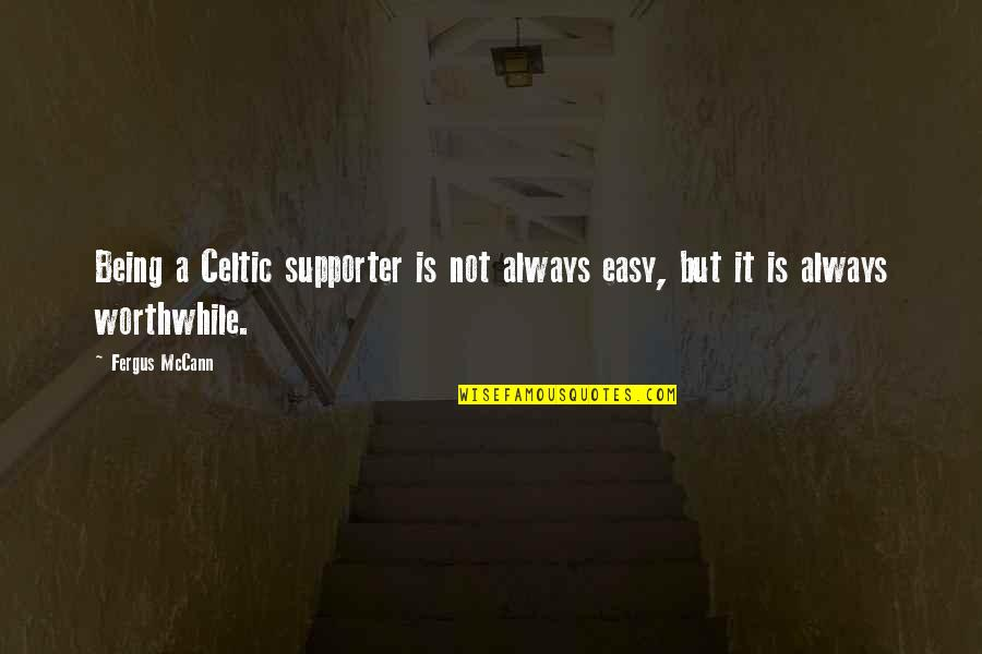 It Is Not Easy Quotes By Fergus McCann: Being a Celtic supporter is not always easy,