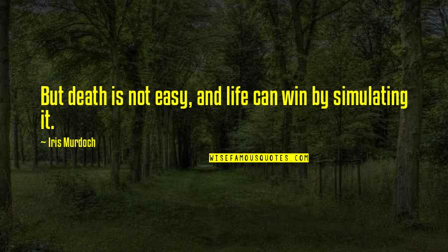 It Is Not Easy Quotes By Iris Murdoch: But death is not easy, and life can