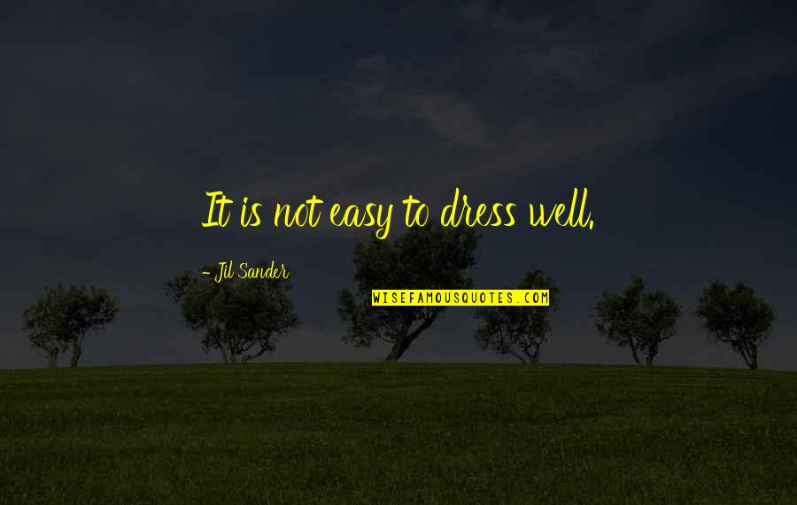 It Is Not Easy Quotes By Jil Sander: It is not easy to dress well.