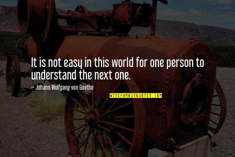 It Is Not Easy Quotes By Johann Wolfgang Von Goethe: It is not easy in this world for