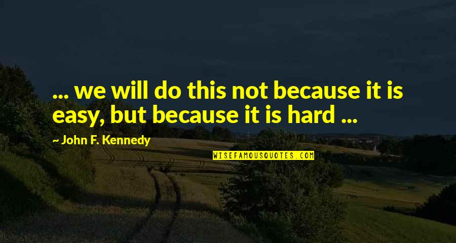 It Is Not Easy Quotes By John F. Kennedy: ... we will do this not because it