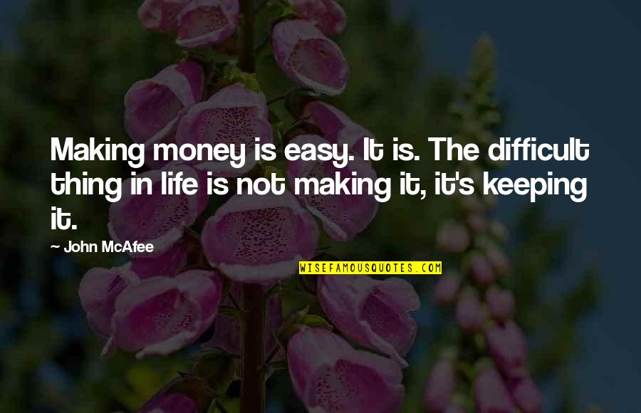 It Is Not Easy Quotes By John McAfee: Making money is easy. It is. The difficult