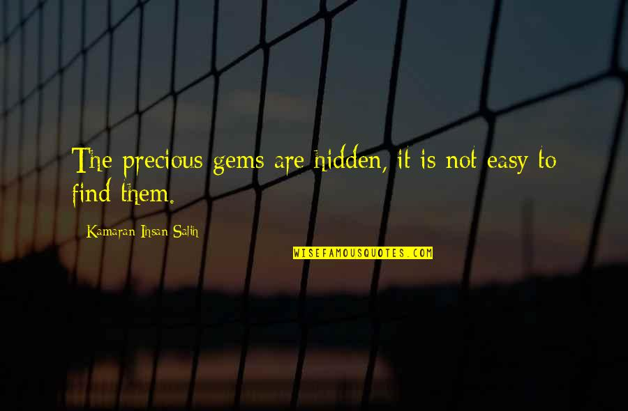 It Is Not Easy Quotes By Kamaran Ihsan Salih: The precious gems are hidden, it is not