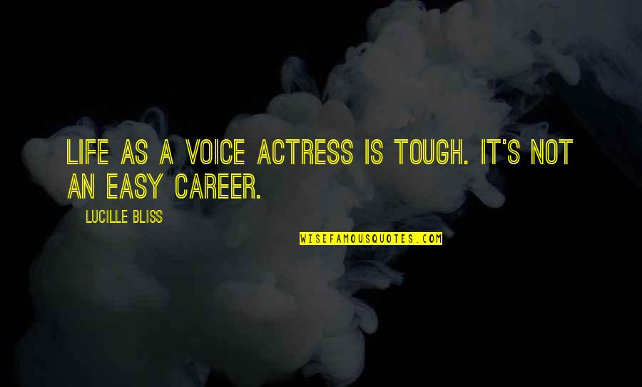 It Is Not Easy Quotes By Lucille Bliss: Life as a voice actress is tough. It's