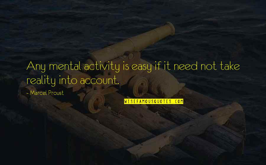 It Is Not Easy Quotes By Marcel Proust: Any mental activity is easy if it need