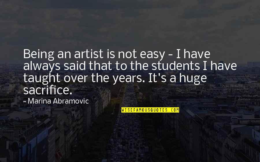 It Is Not Easy Quotes By Marina Abramovic: Being an artist is not easy - I