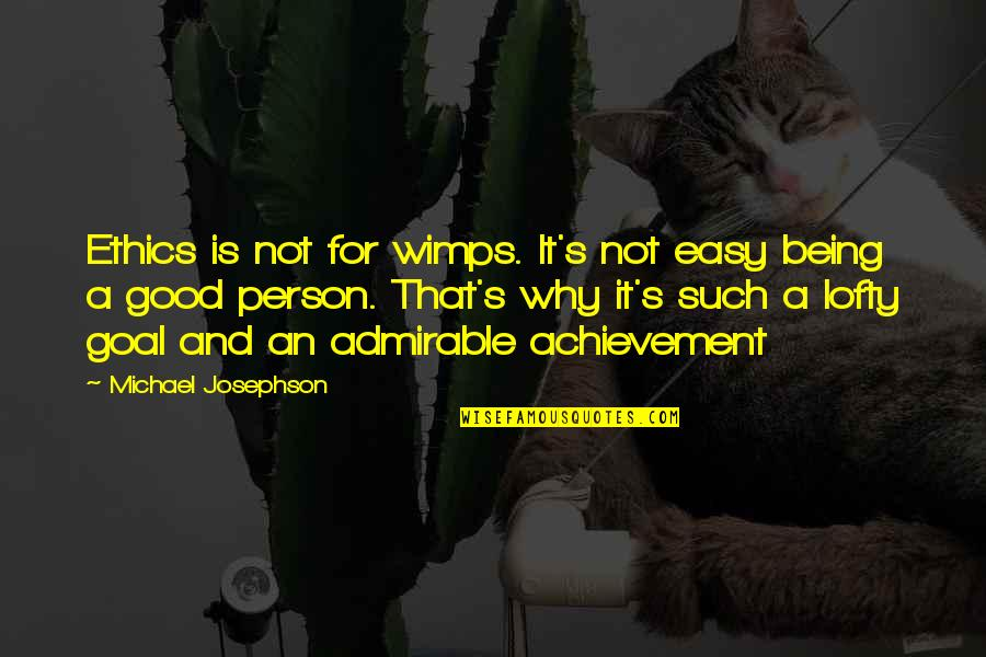 It Is Not Easy Quotes By Michael Josephson: Ethics is not for wimps. It's not easy
