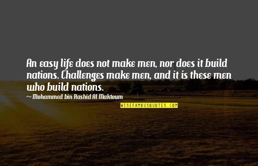 It Is Not Easy Quotes By Mohammed Bin Rashid Al Maktoum: An easy life does not make men, nor