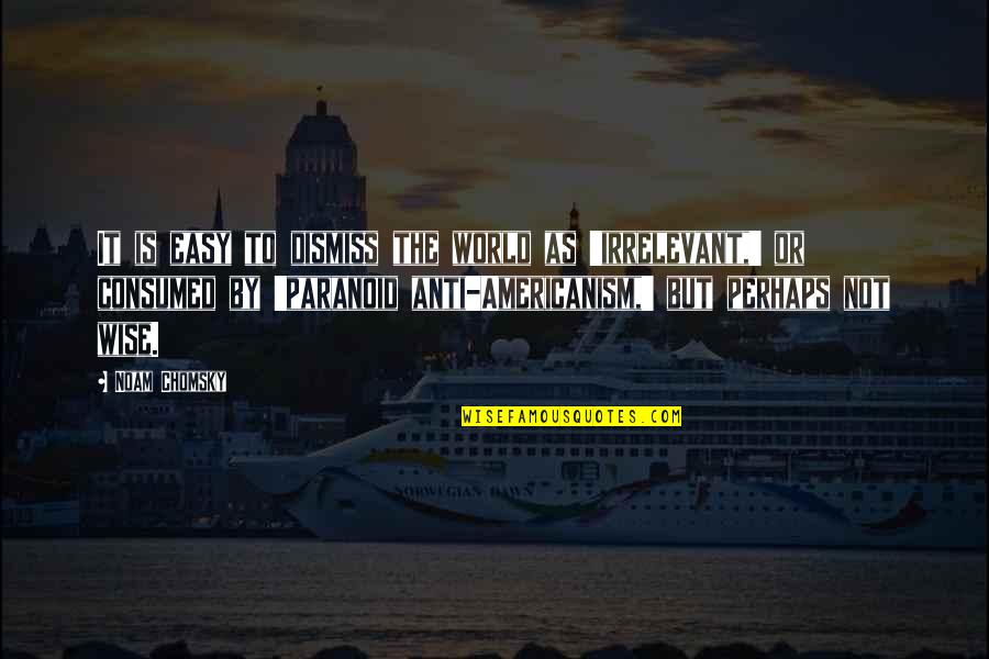 It Is Not Easy Quotes By Noam Chomsky: It is easy to dismiss the world as