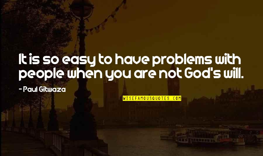It Is Not Easy Quotes By Paul Gitwaza: It is so easy to have problems with
