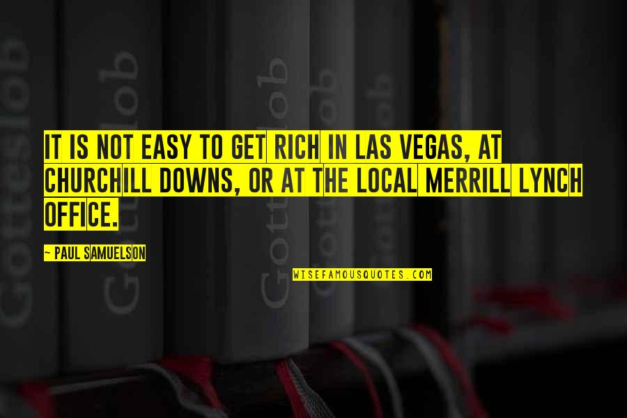 It Is Not Easy Quotes By Paul Samuelson: It is not easy to get rich in