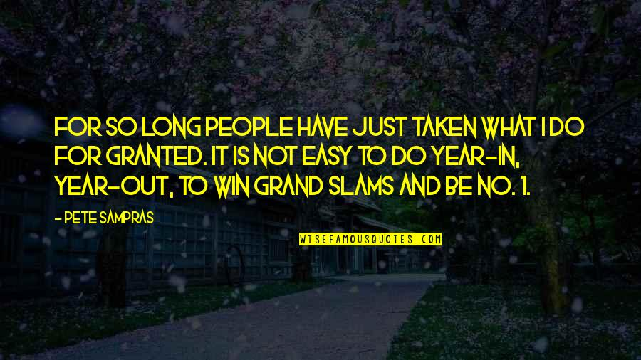 It Is Not Easy Quotes By Pete Sampras: For so long people have just taken what