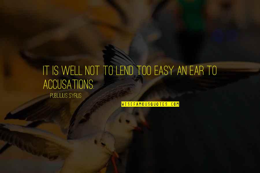 It Is Not Easy Quotes By Publilius Syrus: It is well not to lend too easy